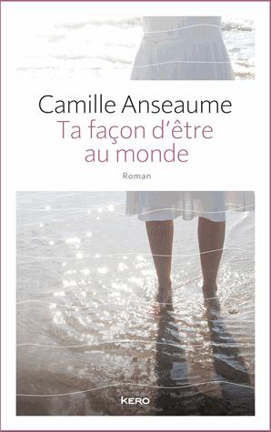 Ta facon d'être au monde de Camille Anseaume