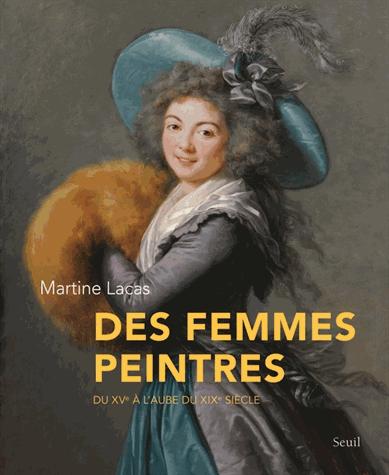 Des femmes peintres  - Du XVe à l'aube du XIXe siècle de Martine Lacas