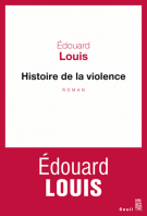 Histoire de la violence - Edouard Louis