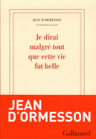 Je dirai malgré tout que cette vie fut belle - Jean d'Ormesson