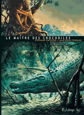 Le maître des crocodiles de Jean-Denis Pendanx
