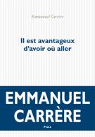Il est avantageux d'avoir où aller - Emmanuel  Carrère