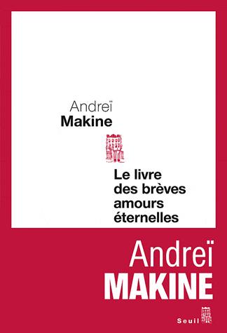 Le livre des brèves amours éternelles de Andreï Makine