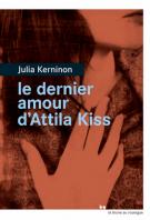 Le dernier amour d'Attila Kiss - Julia Kerninon
