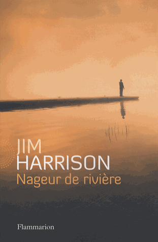 Nageur de rivière de Jim Harrison