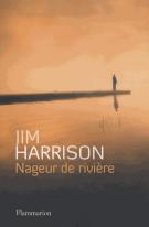 Nageur de rivière - Jim Harrison