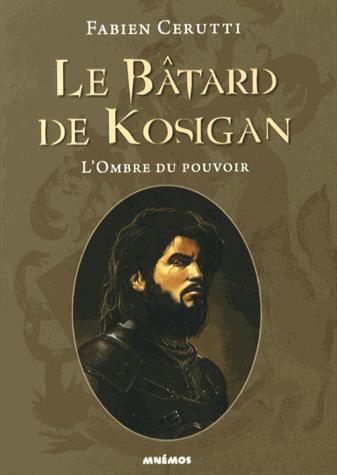 Le bâtard de Kosigan - Tome 1 : L'ombre du pouvoir de Fabien Cerutti