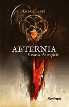 Aeternia - Tome 1 : La marche du prophète - Gabriel Katz