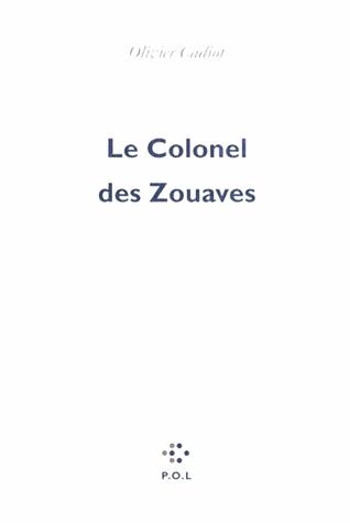 Le colonel des zouaves de Olivier Cadiot