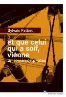 Et que celui qui a soif, vienne  - Un roman de pirates - Sylvain Pattieu