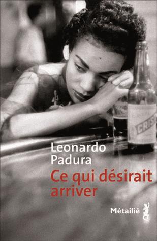 Ce qui désirait arriver de Leonardo Padura
