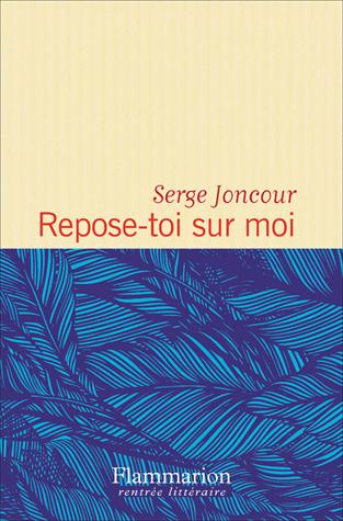 Repose-toi sur moi de Serge Joncour