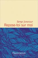 Repose-toi sur moi - Serge Joncour