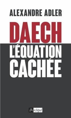 Daech  - L'équation cachée de Alexandre Adler