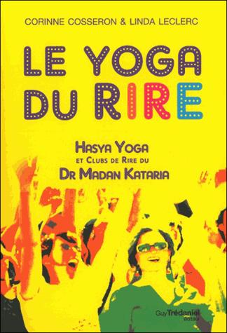 Le yoga du rire  - Hasya yoga et clubs de rire du Dr Madan Kataria de Corinne Cosseron