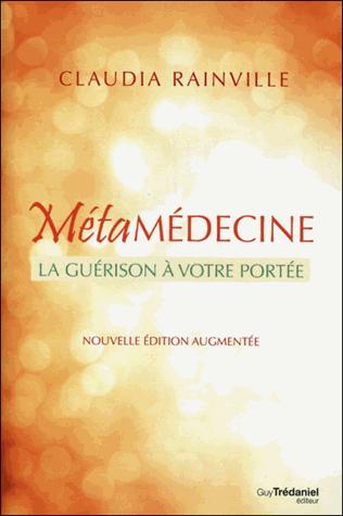 Métamédecine  - La guérison à votre portée de Claudia Rainville