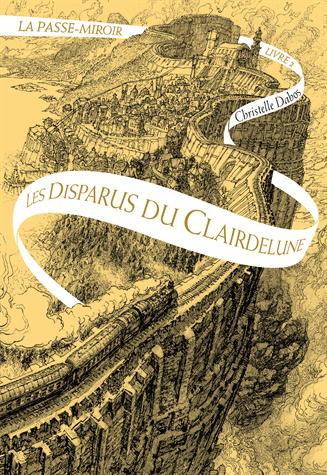 La Passe-miroir - Tome 2 : Les disparus du Clairedelune de Christelle Dabos