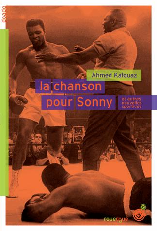 La chanson pour Sonny et autres nouvelles sportives de Ahmed Kalouaz
