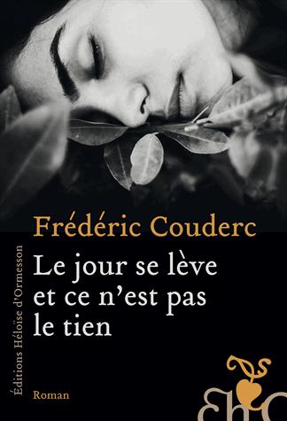 Le jour se lève et ce n'est pas le tien de Frédéric Couderc