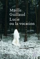 Lucie ou la vocation - Maëlle Guillaud