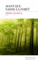 Avant que naisse la forêt - Jérôme Chantreau