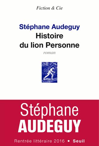 Histoire du lion Personne de Stéphane Audeguy