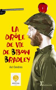La drôle de vie de Bibow Bradley de Axl Cendres