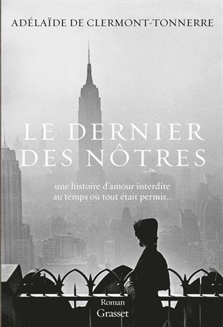 Le dernier des nôtres  - Une histoire d'amour interdite au temps où tout était permis de Adelaïde de Clermont-Tonnerre