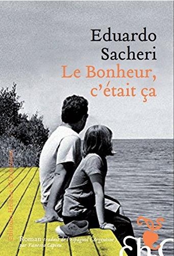Le bonheur, c'était ça de Eduardo Sacheri