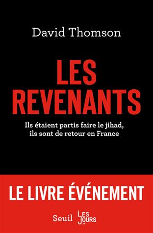 Les revenants  - Ils étaient partis faire le jihad, ils sont de retour en France de David Thomson