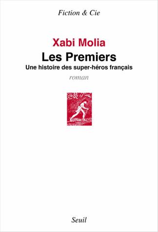 Les premiers  - Une histoire des super-héros français de Xabi Molia