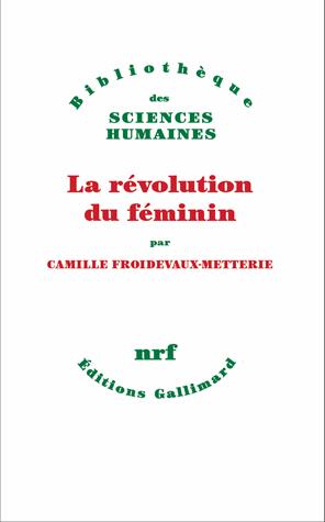 La révolution du féminin de Camille  Froidevaux-Metterie