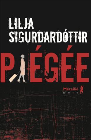 Piégée de Lilja Sigurdardóttir