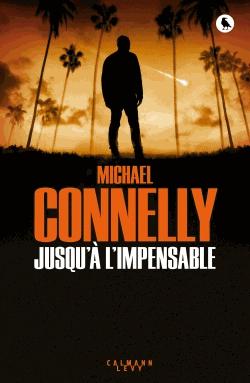 Jusqu'à l'impensable de Michael Connelly