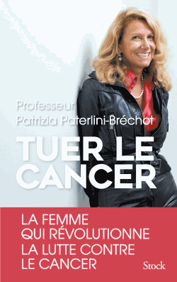 Tuer le cancer             de Patrizia Paterlini-Bréchot