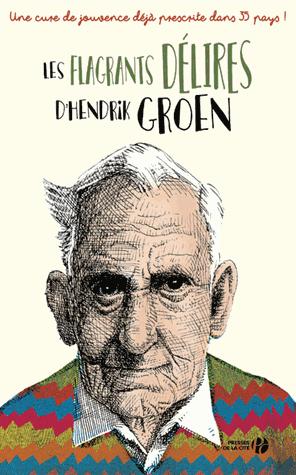 Les flagrants délires d'Hendrik Groen de Hendrik Groen