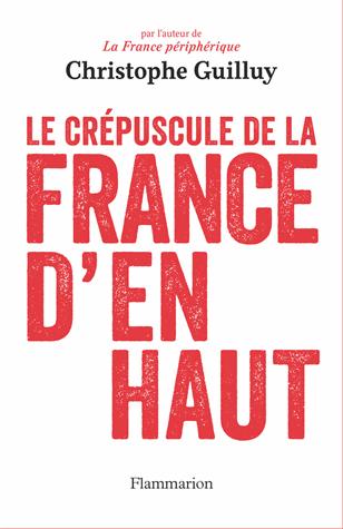 Le crépuscule de la France d'en haut de Christophe Guilluy