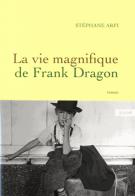 La vie magnifique de Frank Dragon - Stéphane Arfi