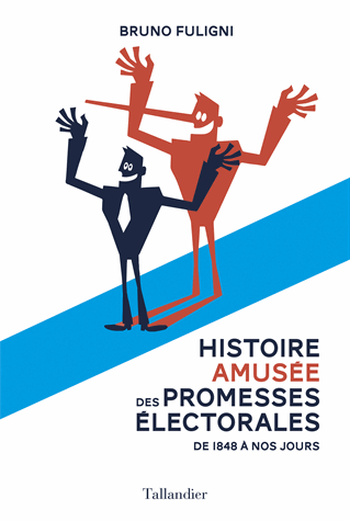Histoire amusée des promesses électorales  - De 1848 à nos jours de Bruno Fuligni