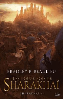Les douze rois de Sharakhaï - Tome 1 de Bradley P. Beaulieu