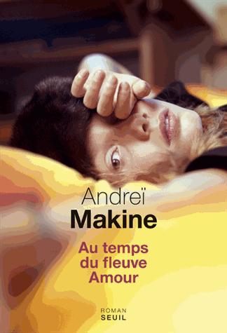 Au temps du fleuve Amour de Andreï Makine