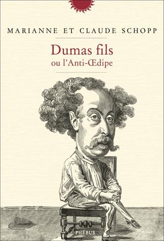 Dumas fils ou l'anti-Oedipe de Marianne Schopp