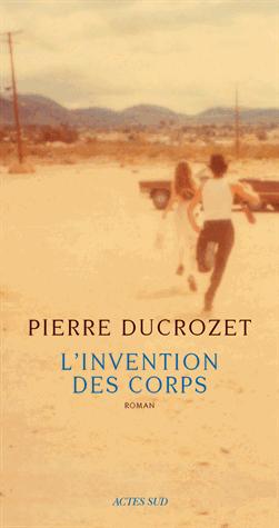 L'invention des corps de Pierre Ducrozet
