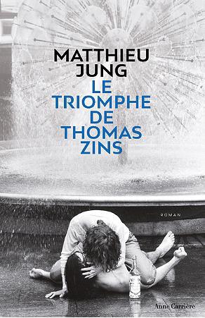 Le triomphe de Thomas Zins de Matthieu Jung
