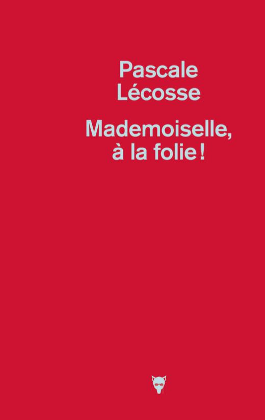 Mademoiselle, à la folie ! de Pascale Lécosse