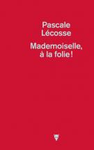 Mademoiselle, à la folie ! - Pascale Lécosse