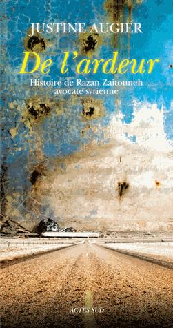 De l'ardeur  - Histoire de Razan Zaitouneh, avocate syrienne de Justine Augier