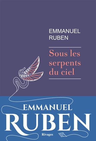 Sous les serpents du ciel de Emmanuel Ruben