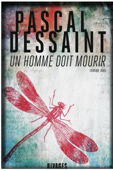 Un homme doit mourir de Pascal Dessaint