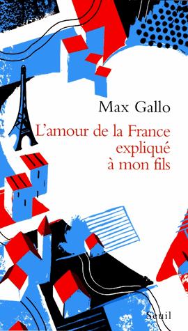 L'amour de la France expliqué à mon fils de Max Gallo